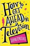 How To Get Ahead in Television by Sophie Cousens (1)
