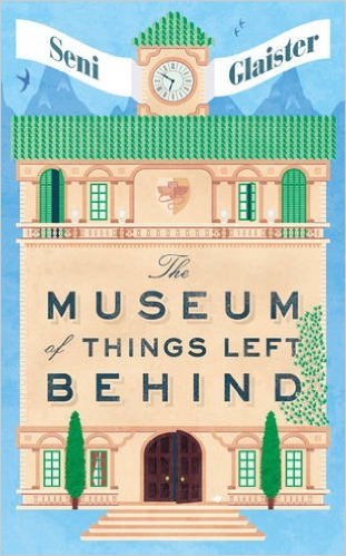 The Museum of Things Left Behind by Seni Glaister