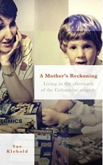 A Mother's Reckoning - Living in the aftermath of the Columbine tragedy by Sue Klebold