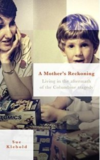 A Mother's Reckoning- Living in the aftermath of the Columbine tragedy by Sue Klebold