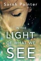 In The Light Of What We See by Sarah Painter