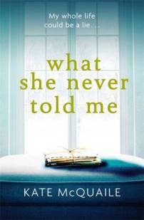 What She Never Told Me by Kate McQuaile