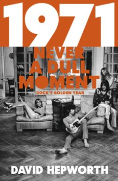 1971 - Never A Dull Moment- Rock's Golden Year by David Hepworth