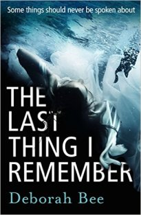 The Last Thing I Remember by Deborah Bee