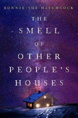 The Smell of Other People's Houses by Bonnie-Sue Hitchcock