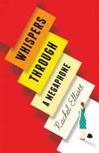 Whispers Through a Megaphone by Rachel Elliott