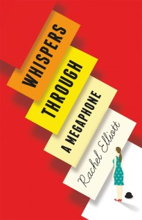 Whispers Through a Megaphone by Rachel Elliott