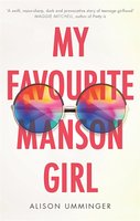 My Favourite Manson Girl by Alison Umminger