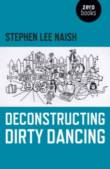 Deconstructing Dirty Dancing by Stephen Lee Naish