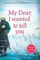 My Dear I Wanted to Tell You by Louisa Young