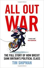 All Out War- How Brexit Sunk Britain's Political Class by Tim Shipman