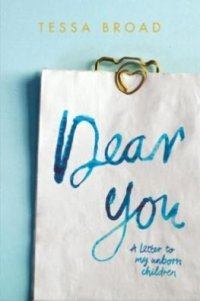 Dear you by Tessa Broad