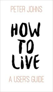 How to Live- A User's Guide by Peter Johns