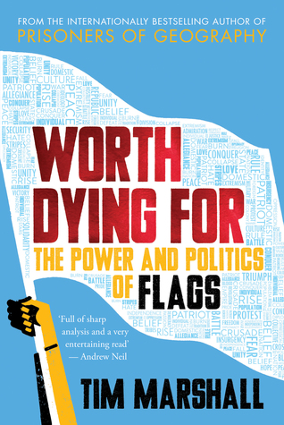 worth dying for the power and politics of flags tim marshall