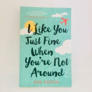 i like you just fine when you're not around ann garvin