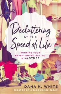 decluttering at the speed of life dana k white