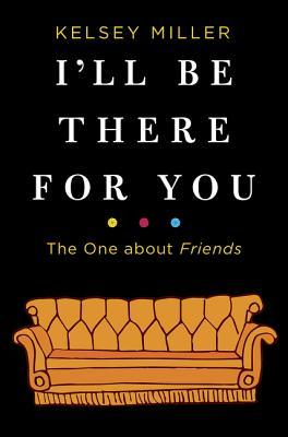 i'll be there for you kelsey miller