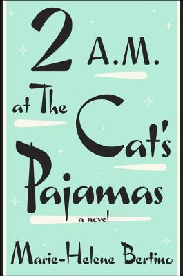 2 a. m. at the cat;s pajamas marie-helene bertino