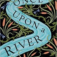 #BookReview: Once Upon A River by Diane Setterfield @DianeSetterfie1 #PassTheStoryOn #OnceUponaRiver @AnneCater #RandomThingsTours