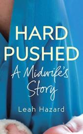 hard pushed a midwife's story leah hazard