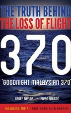 the truth behind the loss of flight malaysian 370 geoff taylor ewan wilson
