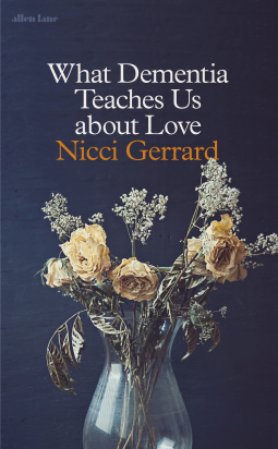 what dementia teaches us about love nicci gerrard