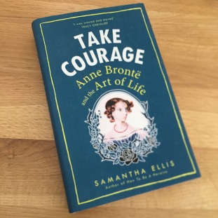 take courage anne bronte and the art of life samantha ellis