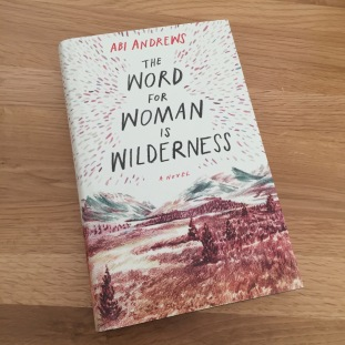 the word for woman is wilderness abi andrews