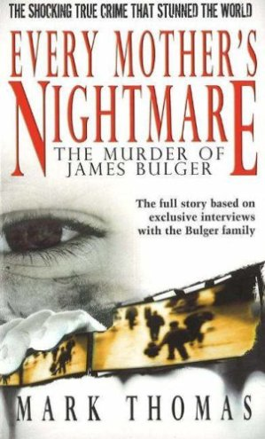 every mother's nightmare james bulger mark thomas