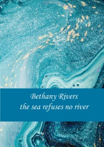 The Sea Refuses No River bethany rivers
