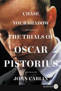 chase your shadow the trials of oscar pistorius john carlin