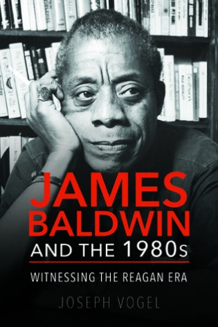 james baldwin and the 1980s joseph vogel