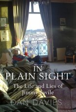 in plain sight the life and lies of jimmy savile dan davies