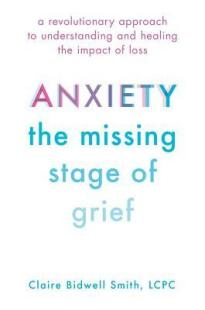 anxiety the missing stage of grief claire bidwell smith