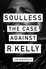 soulless the case against r. kelly jim derogatis
