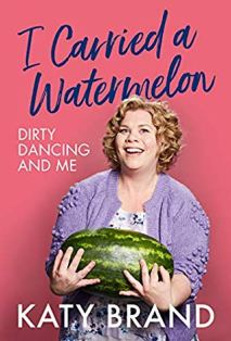 i carried a watermelon dirty dancing and me katy brand