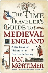the time traveler's guide to medieval england ian mortimer