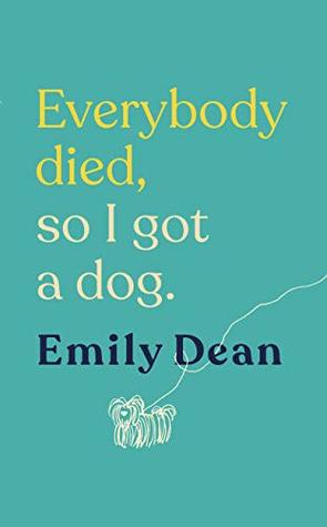 everybody died, so i got a dog emily dean