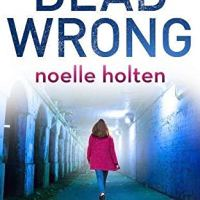 Dead Wrong by Noelle Holten |@nholten40 @OneMoreChapter_ @BOTBSPublicity