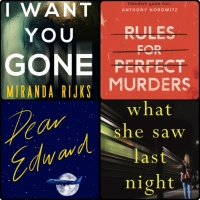Mini Book Reviews: Dear Edward | Rules for Perfect Murders | What She Saw Last Night | I Want You Gone