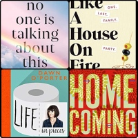 Mini Book Reviews: No One is Talking About This | Like A House on Fire | Homecoming | Life in Pieces