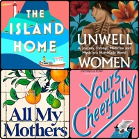 Mini Book Reviews: The Island Home | Yours Cheerfully | All My Mothers | Unwell Women